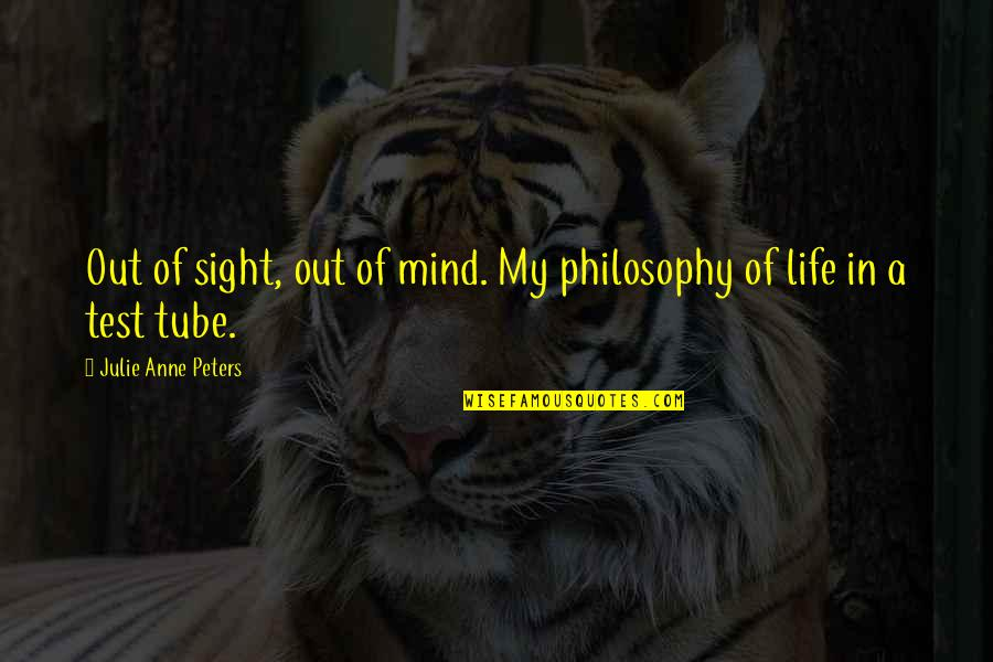 Death Hitchens Quotes By Julie Anne Peters: Out of sight, out of mind. My philosophy