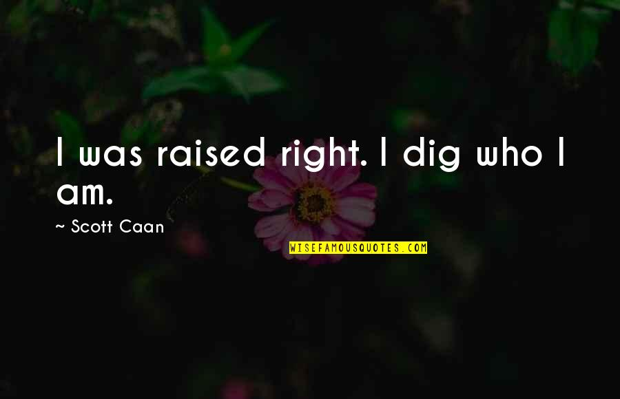 Death Hitchens Quotes By Scott Caan: I was raised right. I dig who I