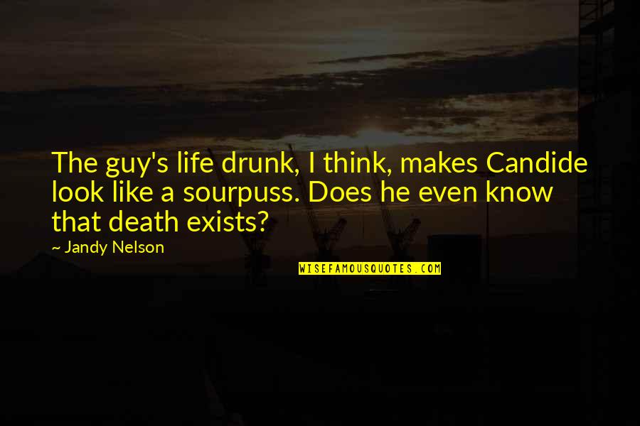 Death In Candide Quotes By Jandy Nelson: The guy's life drunk, I think, makes Candide