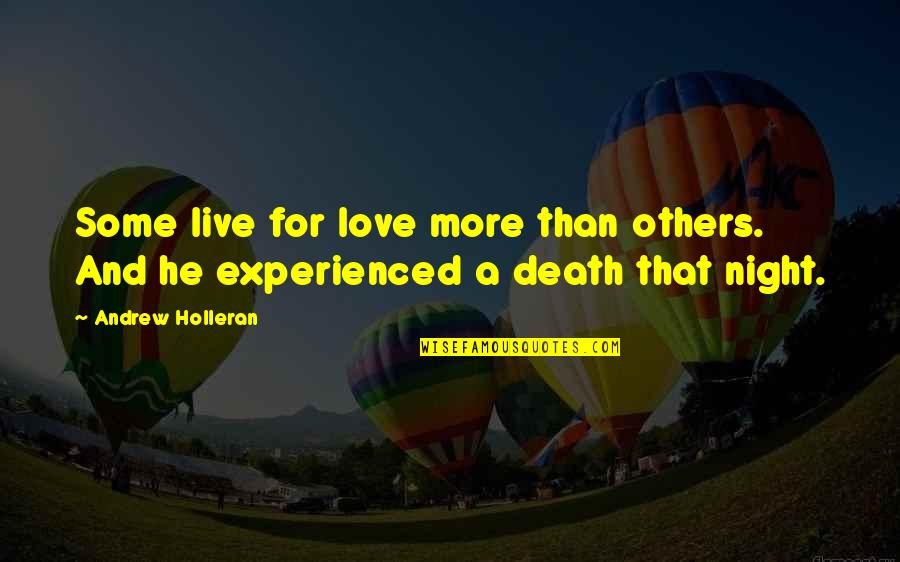 Death In The Great Hall Quotes By Andrew Holleran: Some live for love more than others. And