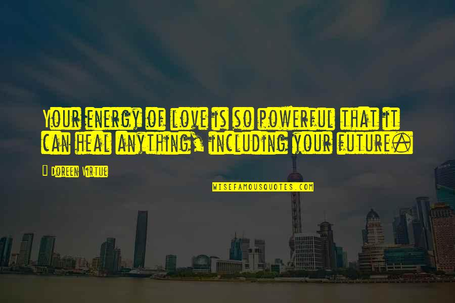 Death In The Great Hall Quotes By Doreen Virtue: Your energy of love is so powerful that
