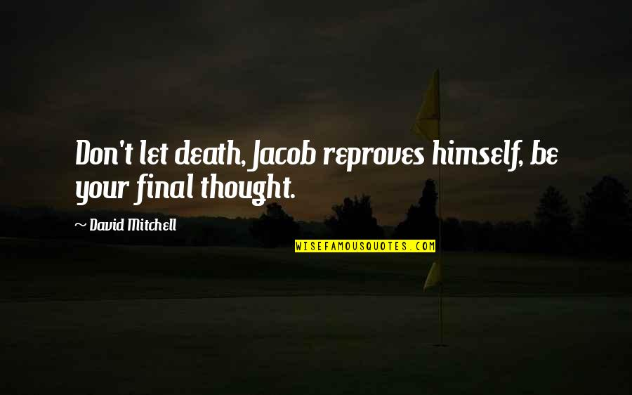 Death Is Not Final Quotes By David Mitchell: Don't let death, Jacob reproves himself, be your
