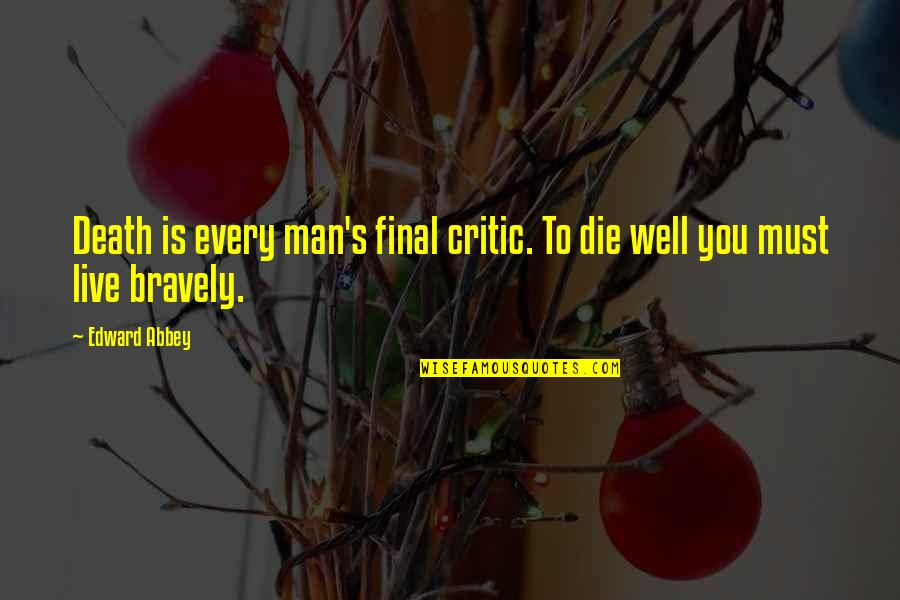 Death Is Not Final Quotes By Edward Abbey: Death is every man's final critic. To die