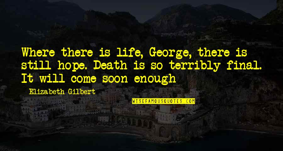 Death Is Not Final Quotes By Elizabeth Gilbert: Where there is life, George, there is still