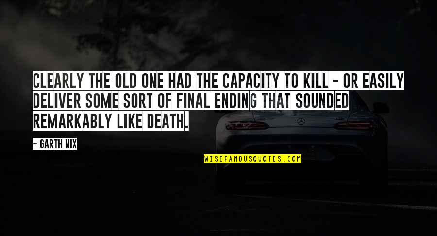 Death Is Not Final Quotes By Garth Nix: Clearly the Old One had the capacity to
