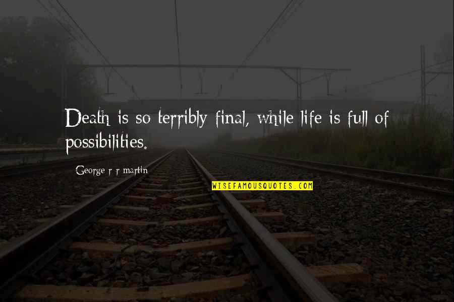 Death Is Not Final Quotes By George R R Martin: Death is so terribly final, while life is