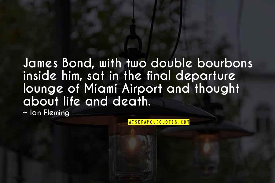 Death Is Not Final Quotes By Ian Fleming: James Bond, with two double bourbons inside him,