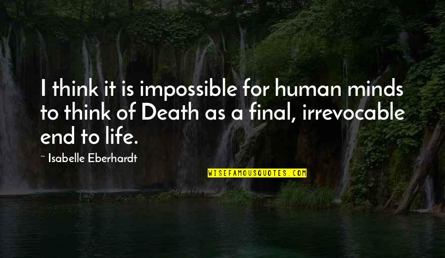 Death Is Not Final Quotes By Isabelle Eberhardt: I think it is impossible for human minds