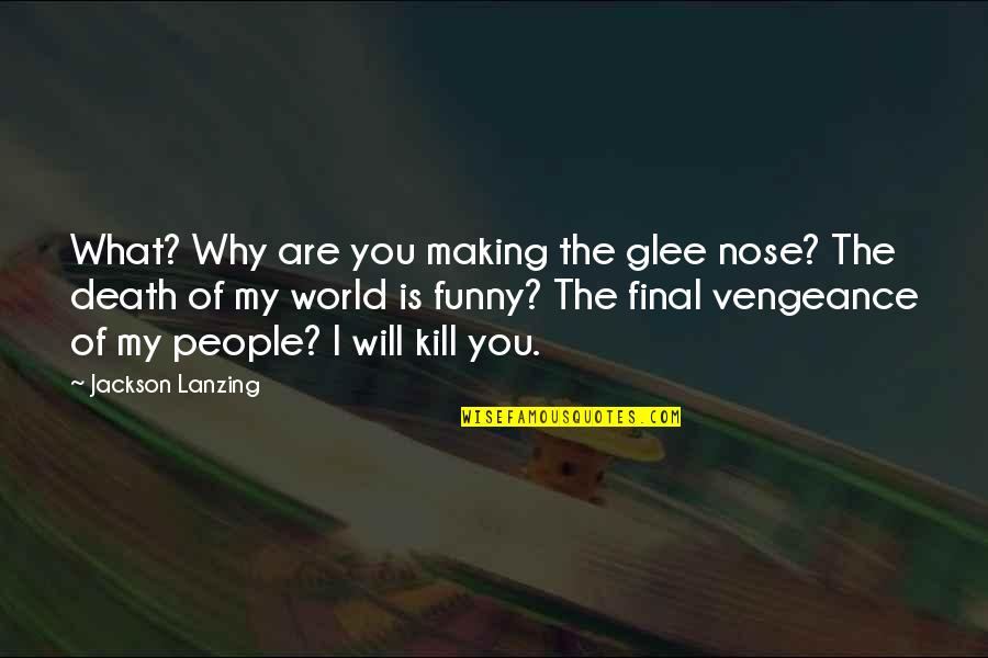 Death Is Not Final Quotes By Jackson Lanzing: What? Why are you making the glee nose?