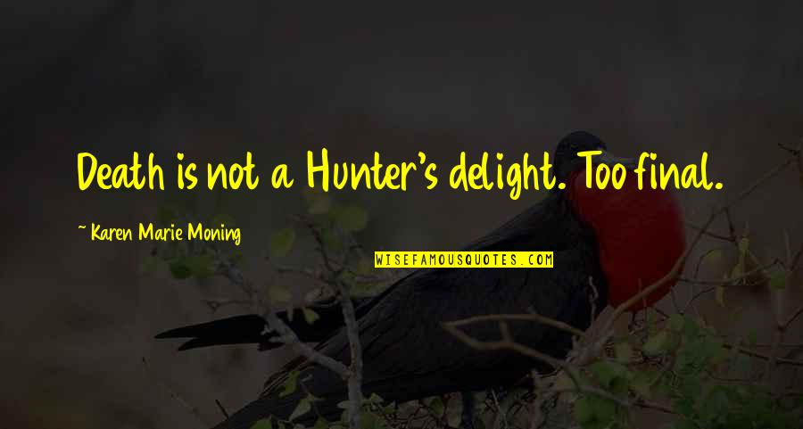 Death Is Not Final Quotes By Karen Marie Moning: Death is not a Hunter's delight. Too final.