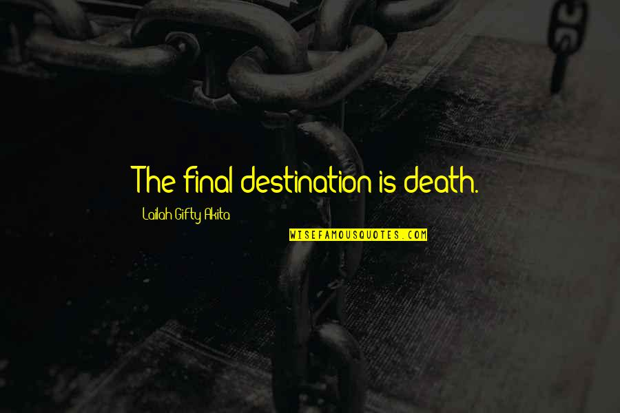 Death Is Not Final Quotes By Lailah Gifty Akita: The final destination is death.