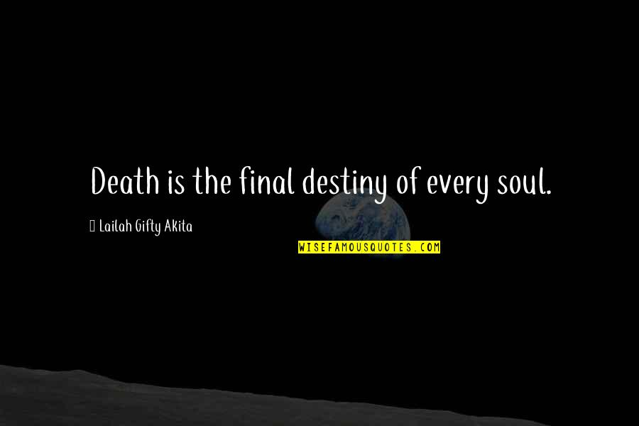 Death Is Not Final Quotes By Lailah Gifty Akita: Death is the final destiny of every soul.