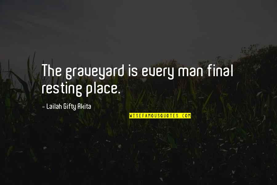Death Is Not Final Quotes By Lailah Gifty Akita: The graveyard is every man final resting place.