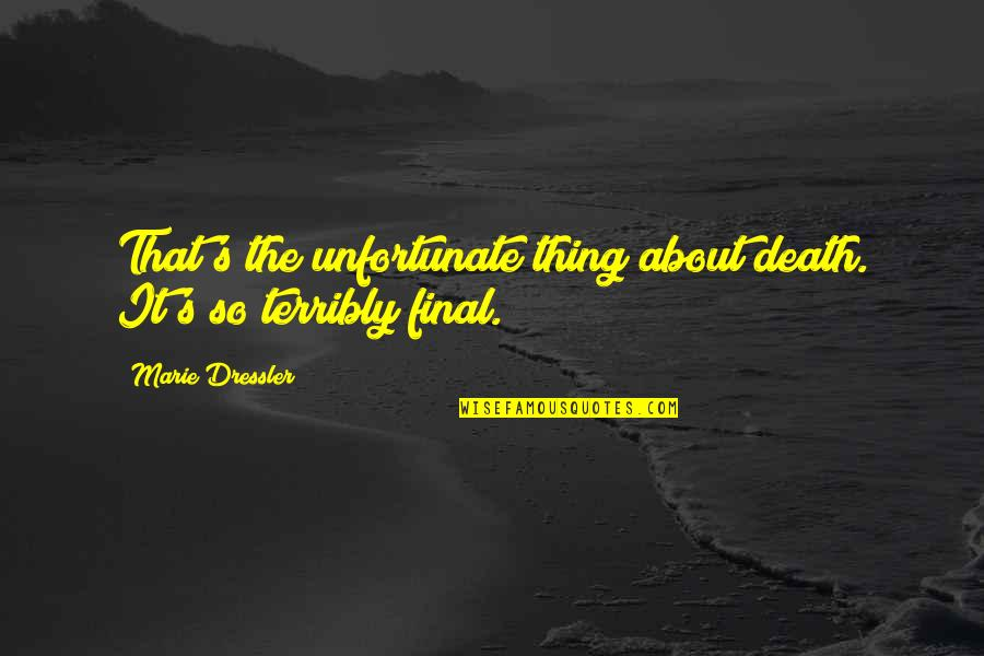 Death Is Not Final Quotes By Marie Dressler: That's the unfortunate thing about death. It's so