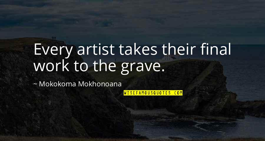 Death Is Not Final Quotes By Mokokoma Mokhonoana: Every artist takes their final work to the