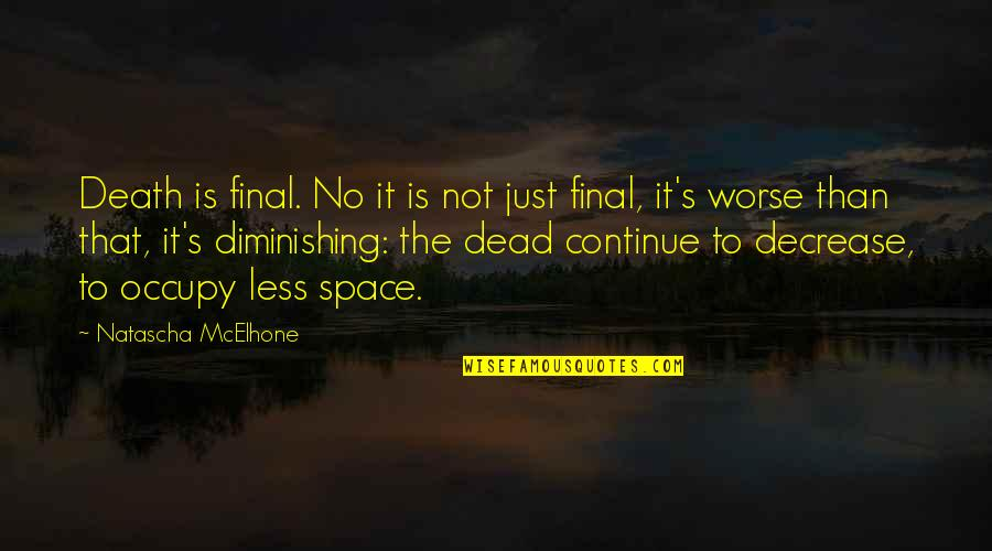 Death Is Not Final Quotes By Natascha McElhone: Death is final. No it is not just