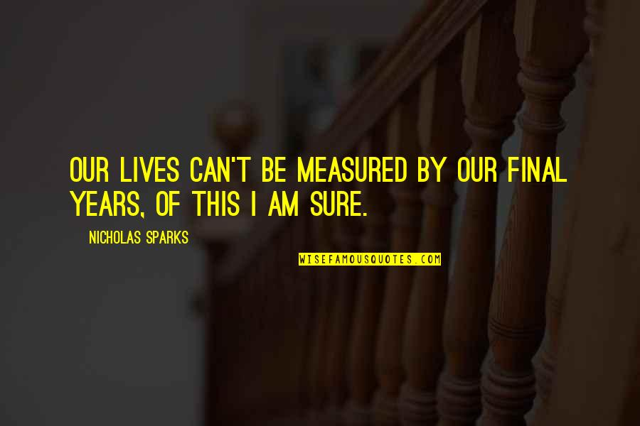 Death Is Not Final Quotes By Nicholas Sparks: Our lives can't be measured by our final