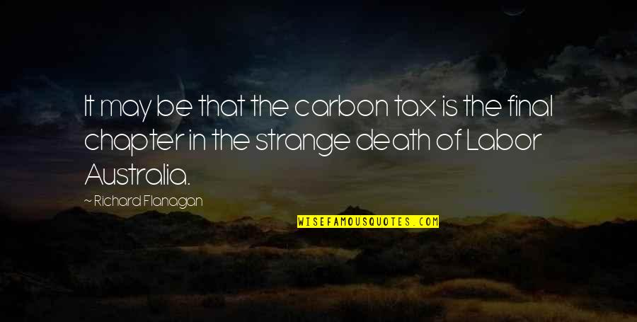 Death Is Not Final Quotes By Richard Flanagan: It may be that the carbon tax is