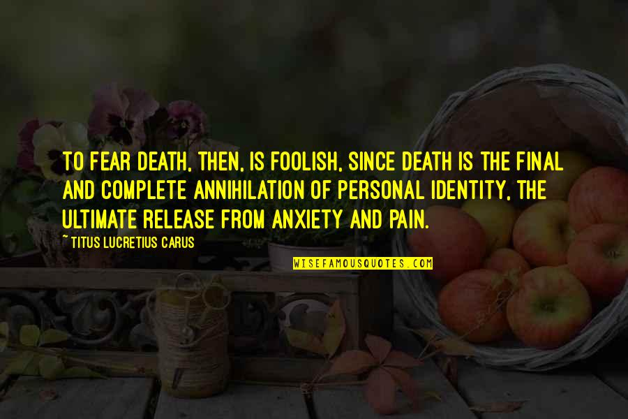 Death Is Not Final Quotes By Titus Lucretius Carus: To fear death, then, is foolish, since death