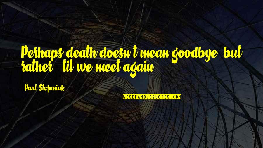 Why death doesnt have mean goodbye