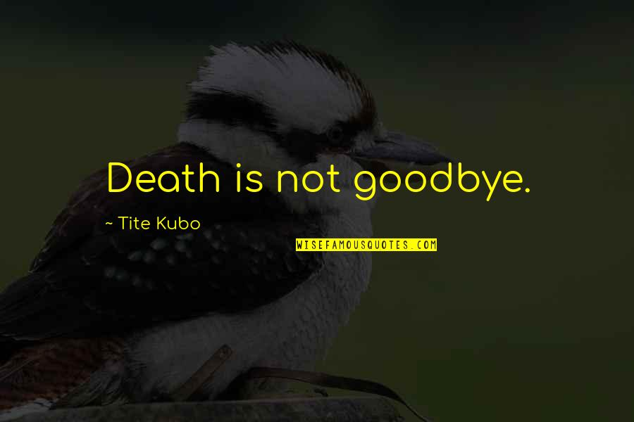 death is not goodbye quotes by tite kubo death is not goodbye