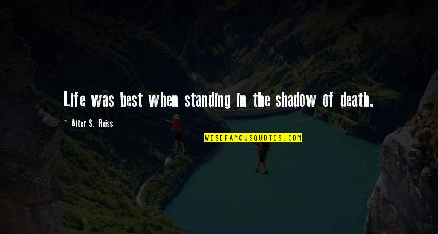 Death Life Quotes By Alter S. Reiss: Life was best when standing in the shadow