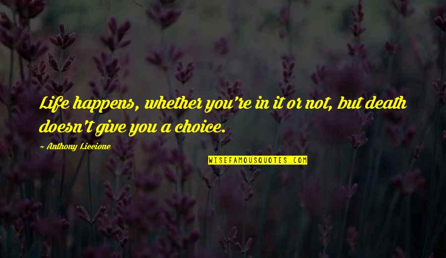 Death Life Quotes By Anthony Liccione: Life happens, whether you're in it or not,