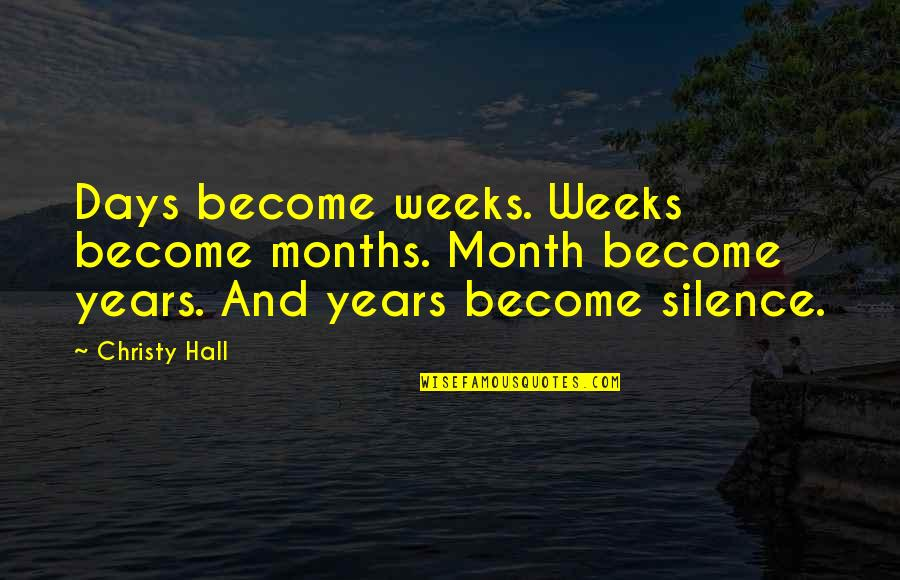 Death Life Quotes By Christy Hall: Days become weeks. Weeks become months. Month become