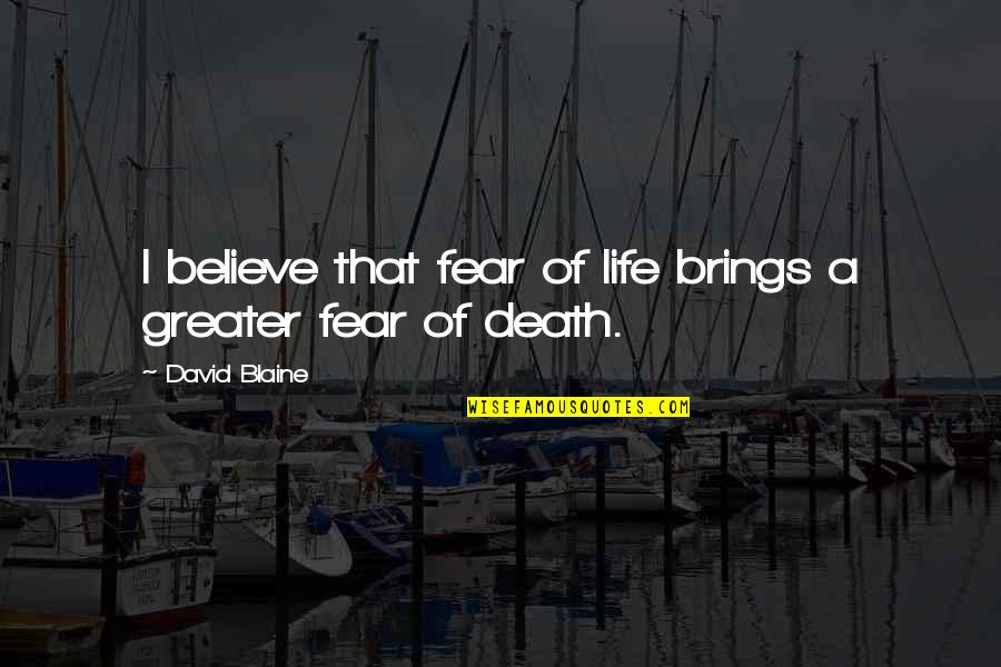 Death Life Quotes By David Blaine: I believe that fear of life brings a