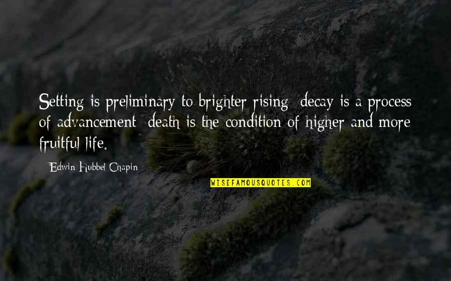 Death Life Quotes By Edwin Hubbel Chapin: Setting is preliminary to brighter rising; decay is