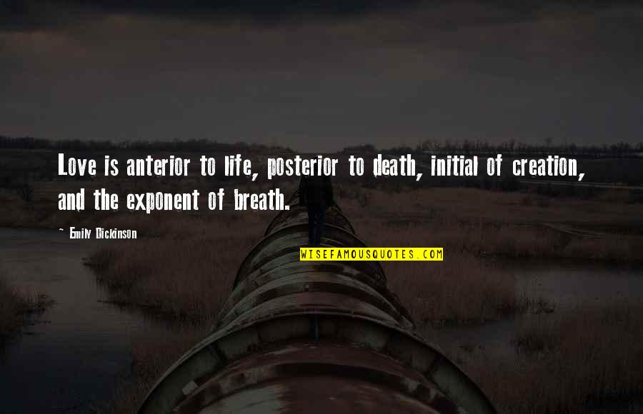 Death Life Quotes By Emily Dickinson: Love is anterior to life, posterior to death,