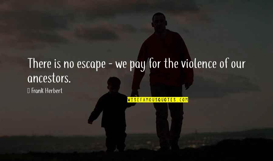 Death Life Quotes By Frank Herbert: There is no escape - we pay for