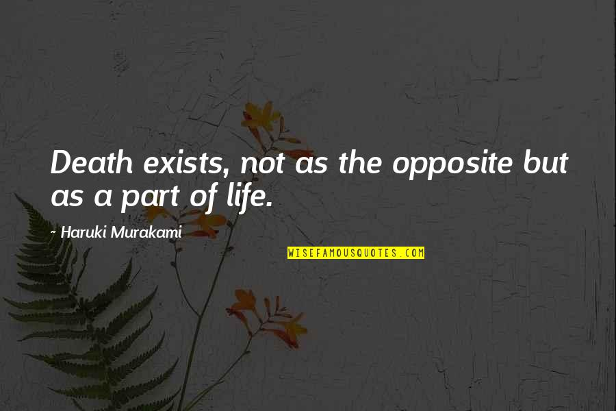 Death Life Quotes By Haruki Murakami: Death exists, not as the opposite but as