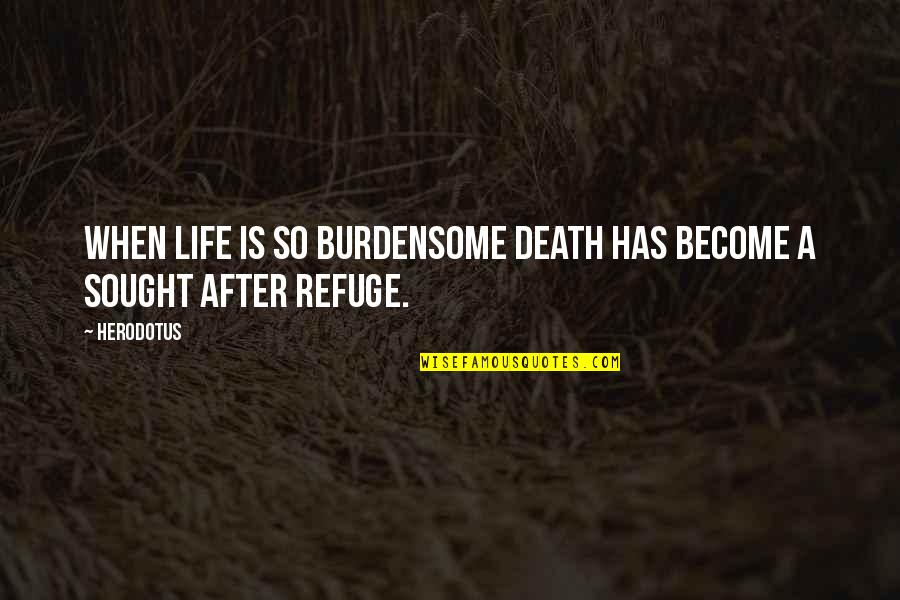 Death Life Quotes By Herodotus: When life is so burdensome death has become