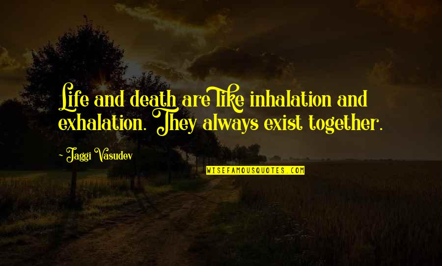 Death Life Quotes By Jaggi Vasudev: Life and death are like inhalation and exhalation.