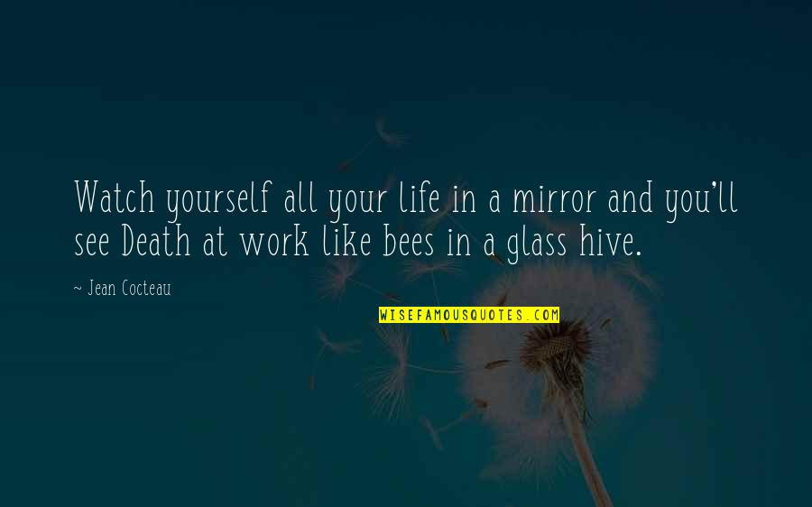 Death Life Quotes By Jean Cocteau: Watch yourself all your life in a mirror