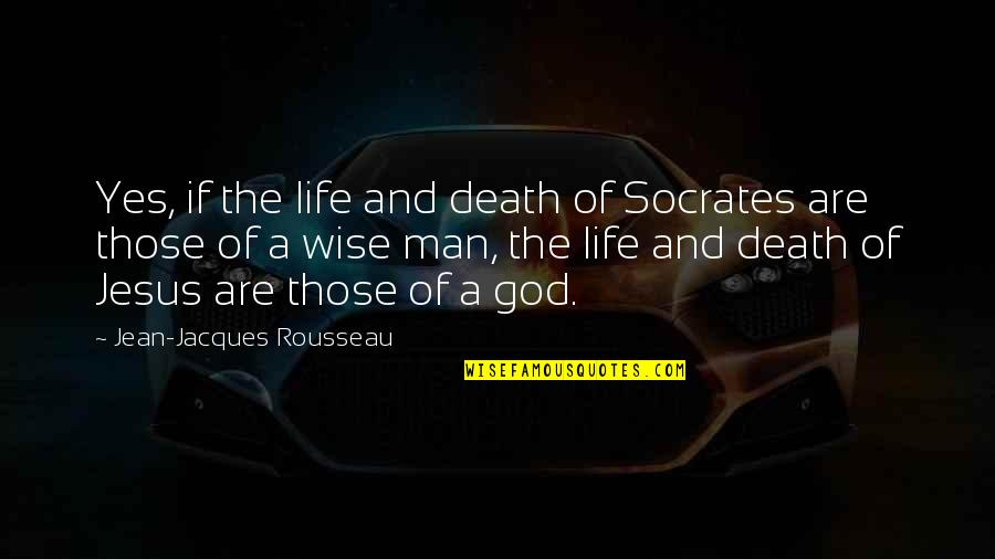 Death Life Quotes By Jean-Jacques Rousseau: Yes, if the life and death of Socrates