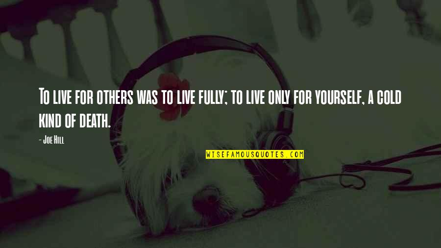 Death Life Quotes By Joe Hill: To live for others was to live fully;