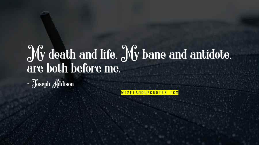 Death Life Quotes By Joseph Addison: My death and life, My bane and antidote,