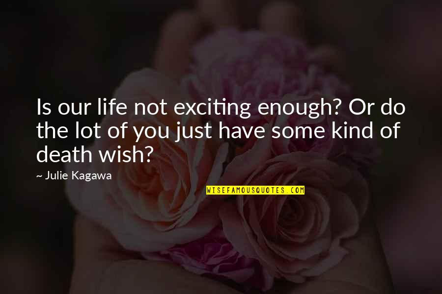 Death Life Quotes By Julie Kagawa: Is our life not exciting enough? Or do