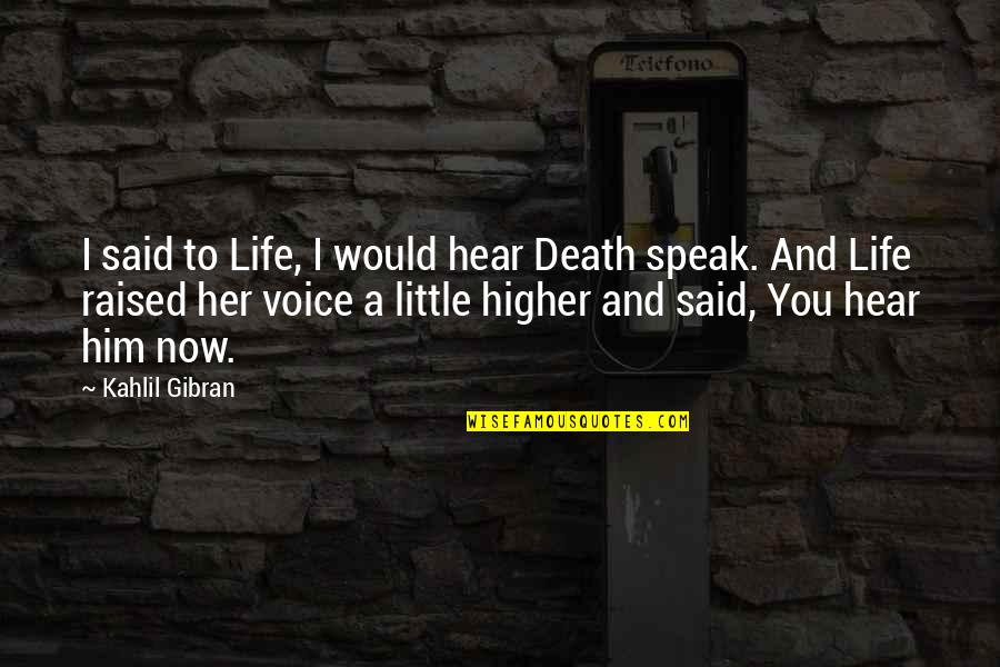 Death Life Quotes By Kahlil Gibran: I said to Life, I would hear Death