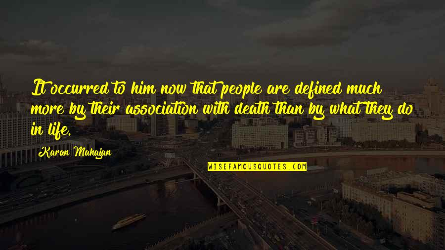Death Life Quotes By Karan Mahajan: It occurred to him now that people are