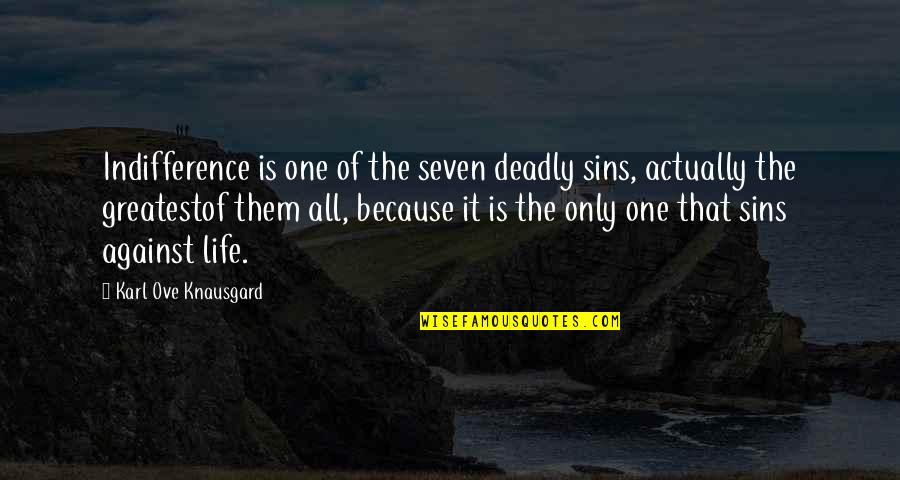 Death Life Quotes By Karl Ove Knausgard: Indifference is one of the seven deadly sins,