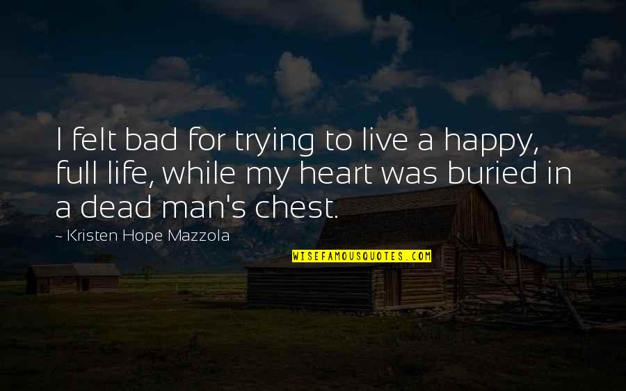 Death Life Quotes By Kristen Hope Mazzola: I felt bad for trying to live a