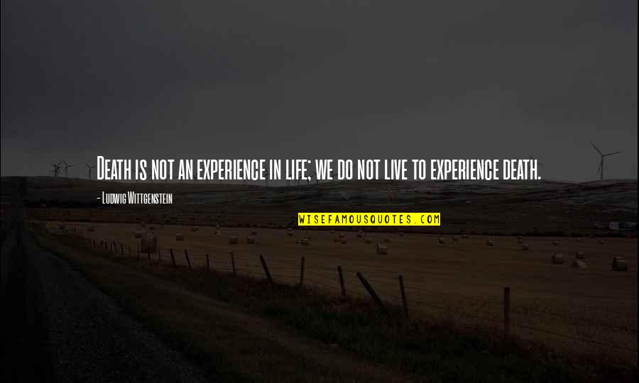 Death Life Quotes By Ludwig Wittgenstein: Death is not an experience in life; we