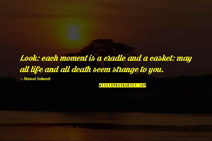 Death Life Quotes By Marcel Schwob: Look: each moment is a cradle and a