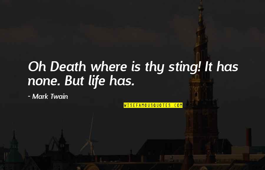 Death Life Quotes By Mark Twain: Oh Death where is thy sting! It has