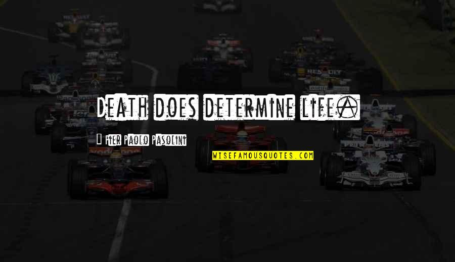 Death Life Quotes By Pier Paolo Pasolini: Death does determine life.