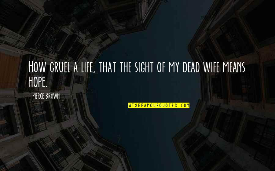 Death Life Quotes By Pierce Brown: How cruel a life, that the sight of