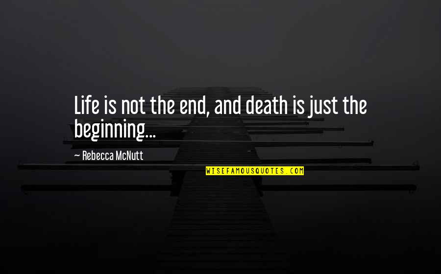 Death Life Quotes By Rebecca McNutt: Life is not the end, and death is